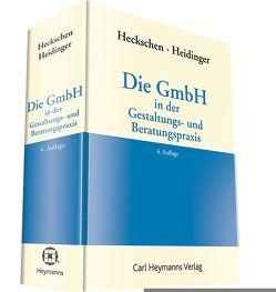 Die GmbH in der Gestaltungs- und Beratungspraxis von Heckschen,  Heribert, Heidinger,  Andreas