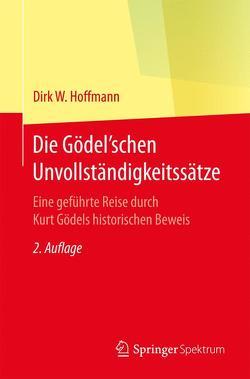 Die Gödel'schen Unvollständigkeitssätze von Hoffmann,  Dirk W.