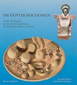 Die Götter beschenken – Antike Weihegaben aus der Antikensammlung der Staatlichen Museen zu Berlin von Kiderlen,  Moritz