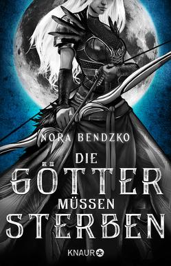Die Götter müssen sterben von Bendzko,  Nora