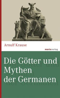 Die Götter und Mythen der Germanen von Krause,  Arnulf