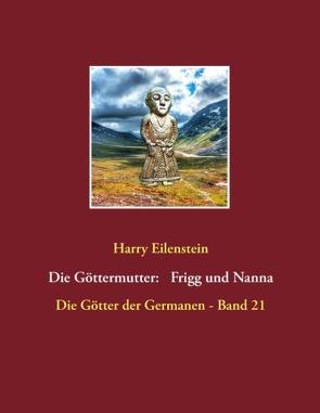 Die Göttermutter: Frigg und Nanna von Eilenstein,  Harry