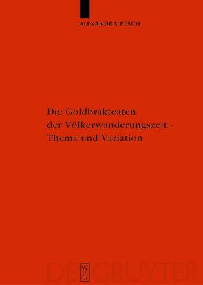 Die Goldbrakteaten der Völkerwanderungszeit – Thema und Variation von Pesch,  Alexandra