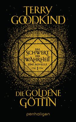 Die goldene Göttin – Das Schwert der Wahrheit von Goodkind,  Terry, Holz,  Caspar