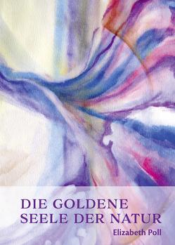 Die goldene Seele der Natur von Poll,  Elizabeth