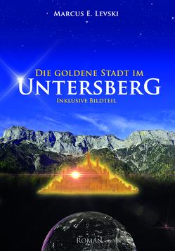 Die Goldene Stadt im Untersberg von Levski,  Marcus E.