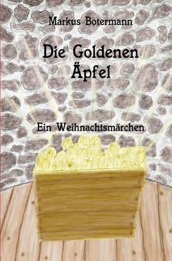 Die Goldenen Äpfel von Botermann,  Markus