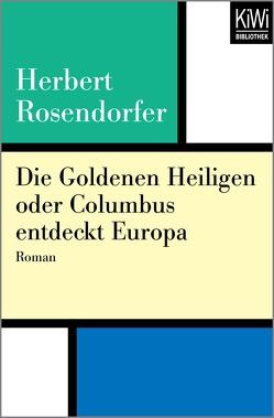 Die Goldenen Heiligen oder Columbus entdeckt Europa von Rosendorfer,  Herbert