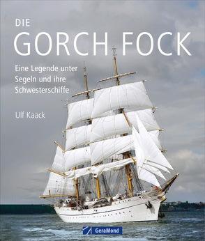 Die Gorch Fock und ihre Schwesterschiffe von Kaack,  Ulf