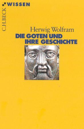 Die Goten und ihre Geschichte von Wolfram,  Herwig
