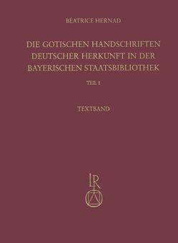 Die gotischen Handschriften deutscher Herkunft in der Bayerischen Staatsbibliothek von Hernad,  Béatrice, Weiner,  Andreas