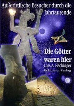 Die Götter waren hier! von Fischinger,  Lars A.