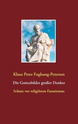 Die Gottesbilder großer Denker von Fuglsang-Petersen,  Klaus Peter