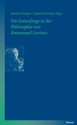 Die Gottesfrage in der Philosophie von Emmanuel Levinas von Fischer,  Norbert, Sirovátka,  Jakub