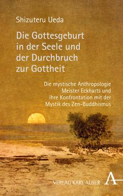 Die Gottesgeburt in der Seele und der Durchbruch zur Gottheit von Benz,  Ernst, Burbat,  Wolf, Ueda,  Shizuteru