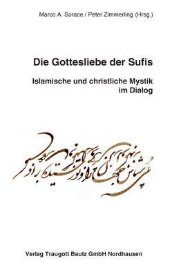 Die Gottesliebe der Sufis von Sorace,  Marco A, Zimmerling,  Peter