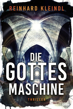 Die Gottesmaschine von Kleindl,  Reinhard