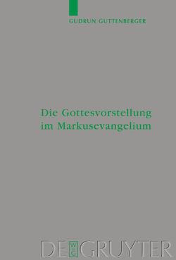 Die Gottesvorstellung im Markusevangelium von Guttenberger,  Gudrun