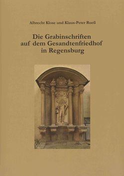 Die Grabinschriften auf dem Gesandtenfriedhof in Regensburg von Klose,  Albrecht, Rueß,  Klaus-Peter