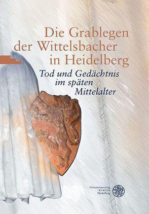 Die Grablegen der Wittelsbacher in Heidelberg von Hepp,  Frieder, Peltzer,  Jörg