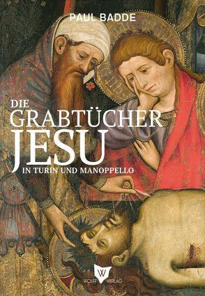 Die Grabtücher Jesu in Turin und Manoppello von Badde,  Paul