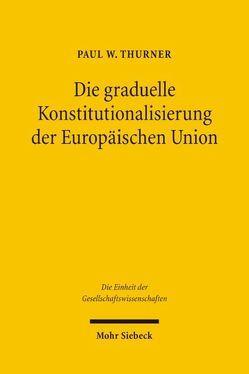 Die graduelle Konstitutionalisierung der Europäischen Union von Thurner,  Paul W.