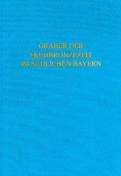 Die Gräber der Frühbronzezeit im südlichen Bayern von Massy,  Ken