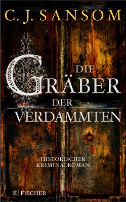 Die Gräber der Verdammten von Gabler,  Irmengard, Sansom,  Christopher J.