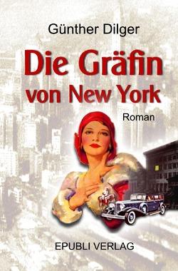 Die Gräfin von New York von Dilger,  Günther