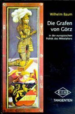 Die Grafen von Görz in der europäischen Politik des Mittelalters von Baum,  Wilhelm