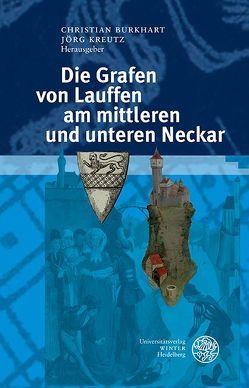 Die Grafen von Lauffen am mittleren und unteren Neckar von Burkhart,  Christian, Kreutz,  Jörg