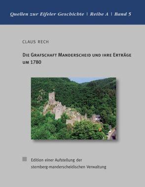 Die Grafschaft Manderscheid und ihre Erträge um 1780 von Rech,  Claus