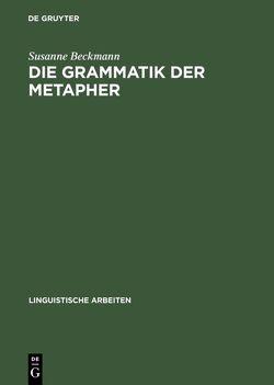 Die Grammatik der Metapher von Beckmann,  Susanne