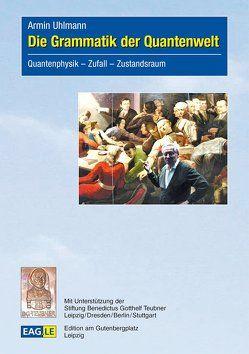 Die Grammatik der Quantenwelt von Uhlmann,  Armin