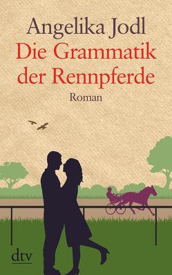 Die Grammatik der Rennpferde von Jodl,  Angelika