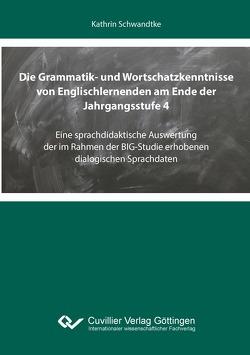 Die Grammatik- und Wortschatzkenntnisse von Englischlernenden am Ende der Jahrgangsstufe 4 von Schwandtke,  Kathrin