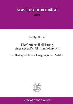 Die Grammatikalisierung eines neuen Perfekts im Polnischen. Ein Beitrag zur Entwicklungslogik des Perfekts von Piskorz,  Jadwiga
