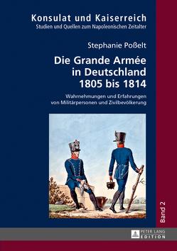 Die Grande Armée in Deutschland 1805 bis 1814 von Poßelt,  Stephanie