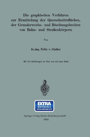 Die graphischen Verfahren zur Ermittelung der Querschnittsflächen, der Grunderwerbs- und Böschungsbreiten von Bahn- und Straßenkörpern von von Glaßer,  Felix
