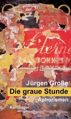 Die graue Stunde von Große,  Jürgen