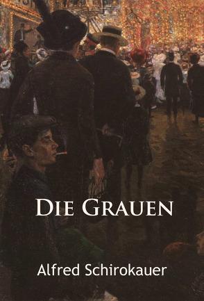 Die Grauen – historischer Roman von Schirokauer,  Alfred