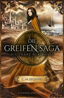 Die Greifen-Saga (Band 2): Die Träne der Wüste von Spoerri,  C.M.
