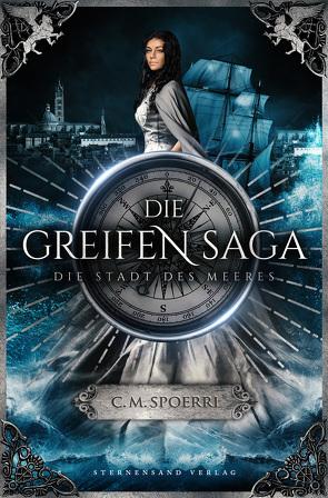 Die Greifen-Saga (Band 3): Die Stadt des Meeres von Spoerri,  C.M.