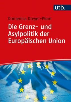 Die Grenz- und Asylpolitik der Europäischen Union von Dreyer-Plum,  Domenica