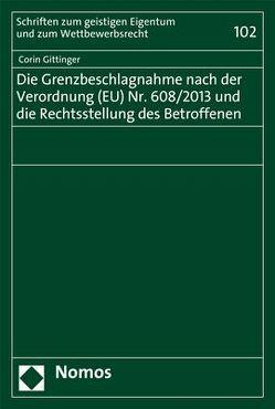 Die Grenzbeschlagnahme nach der Verordnung (EU) Nr. 608/2013 und die Rechtsstellung des Betroffenen von Gittinger,  Corin
