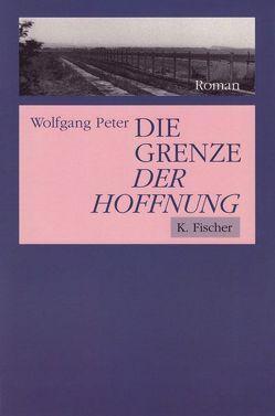Die Grenze der Hoffnung von Peter,  Wolfgang