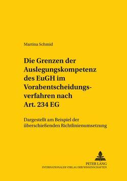Die Grenzen der Auslegungskompetenz des EuGH im Vorabentscheidungsverfahren nach Art. 234 EG von Schmid,  Martina