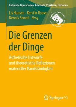 Die Grenzen der Dinge von Hansen,  Lis, Roose,  Kerstin, Senzel,  Dennis