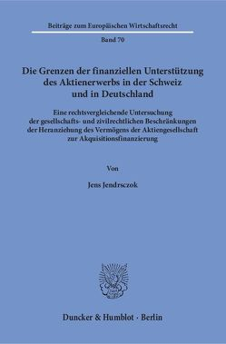 Die Grenzen der finanziellen Unterstützung des Aktienerwerbs in der Schweiz und in Deutschland. von Jendrsczok,  Jens