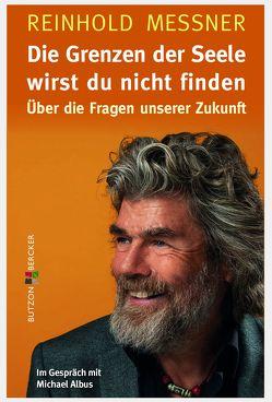 Die Grenzen der Seele wirst du nicht finden von Albus,  Michael, Messner,  Reinhold